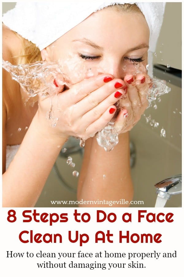 8 Steps To Do A Facial Clean Up At Home Modern Vintage Ville